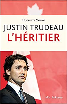 Justin Trudeau: L'héritier (French Edition)