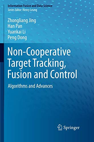 Non-Cooperative Target Tracking, Fusion and Control: Algorithms and Advances (Information Fusion and Data - Advance Fusion