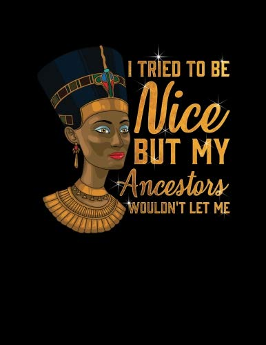 (I Tried To Be Nice But Me Ancestors Wouldn't Let Me: Egyptian Nefertiti Egypt Africa Pride Black Girl Magic African Queen Natural Hair Diva Gift 2019 ... (Black Queens NYC)