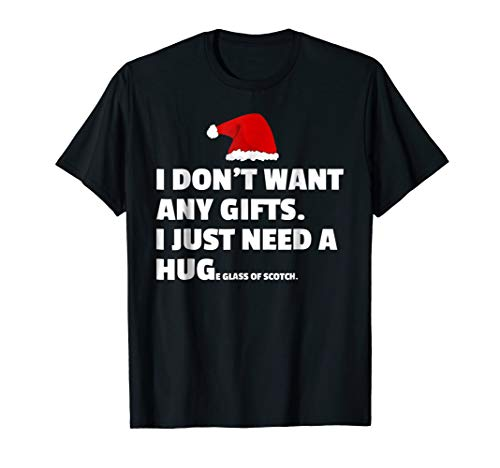 I Need A HUGe Glass Of Scotch Instead Of Gifts T-Shirt