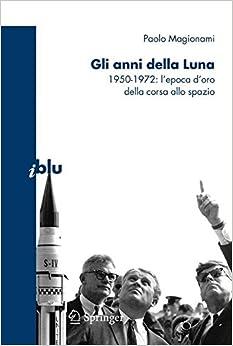 El Autor Descargar Utorrent Gli Anni Della Luna. 1950-1972: L'epoca D'oro Della Corsa Allo Spazio Epub Gratis 2019