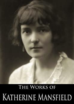 The Works of Katherine Mansfield: Something Childish, and other stories, Bliss, and other stories, The Garden Party, and other stories (3 Books With Active Table of Contents) by [Mansfield, Katherine]
