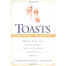 Toasts for Every Occasion: Warm, Wise, and Witty Words Collected from Around the World