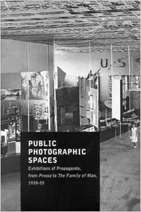 Book Public Photographic Spaces: Propaganda Exhibitions from Pressa to The Family of Man, 1928-55
