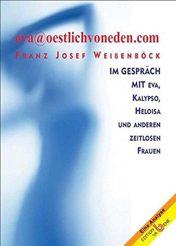 eva@oestlichvoneden.com: Im Gespräche mit Eva, Kalypso, Heloisa und anderen zeitlosen Frauen (Eine Analyse)