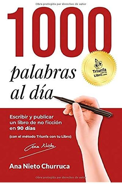 1000 PALABRAS AL DÍA: Escribir y publicar un libro de no ficción en 90 días con el método Triunfa con tu Libro: Amazon.es: Nieto, Ana: Libros