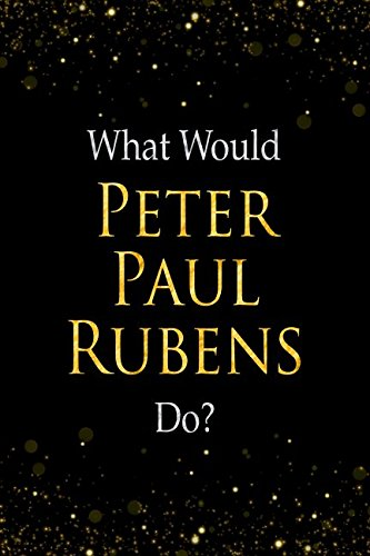 What Would Peter Paul Rubens Do?: Peter Paul Rubens Designer Notebook