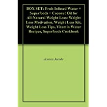 BOX SET: Fruit Infused Water + Superfoods + Coconut Oil for All-Natural Weight Loss: Weight Loss Motivation, Weight Loss Kit, Weight Loss Tips, Vitamin Water Recipes, Superfoods Cookbook