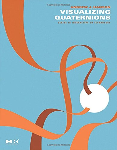 Visualizing Quaternions (The Morgan Kaufmann Series In Interactive 3D Technology)