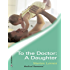 To the Doctor: A Daughter (Doctors Down Under)