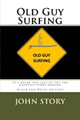 Old Guy Surfing: It's never too late to try the greatest sport around Paperback