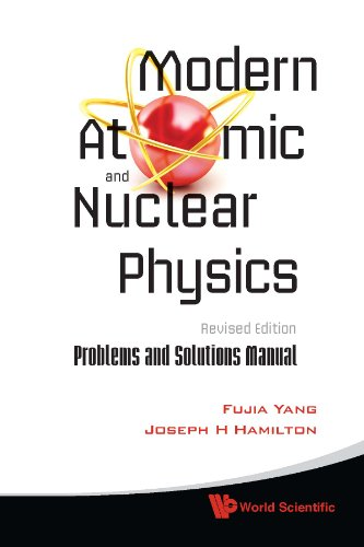 Modern Atomic and Nuclear Physics (Revised Edition): Problems and Solutions Manual