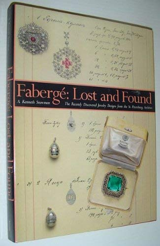 Faberge: Lost and Found : The Recently Discovered Jewelry Designs from the St. Petersburg Archives