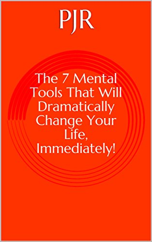 The 7 Mental tools that will dramatically change your life, immediately! (English Edition)