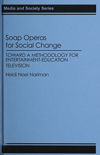 Soap Operas for Social Change: Toward a Methodology for Entertainment-Education Television (Media and Society Series)