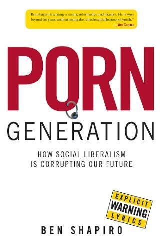 Book cover from Porn Generation: How Social Liberalism Is Corrupting Our Future by Ben Shapiro