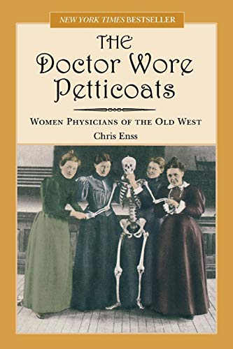 Doctor Wore Petticoats: Women Physicians Of The Old West, First ()