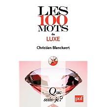 Les 100 mots du luxe: « Que sais-je ? » n° 3876