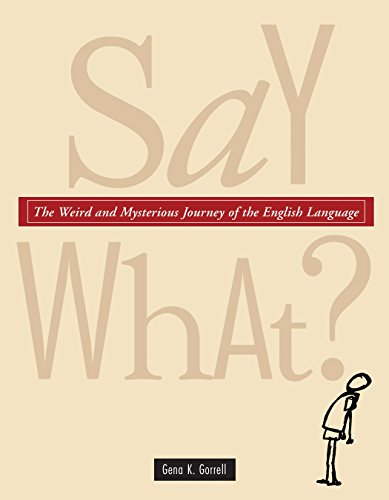 Say What?: The Weird and Mysterious Journey of the English Language by Tundra Books