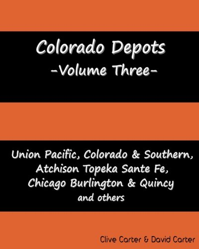 - Colorado Depots - Volume Three: Union Pacific, Colorado & Southern, Atchenson Topeka Santa Fe, Chicago Burlington & Quincy and others.
