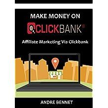 MAKE MONEY ON CLICKBANK: Affiliate Marketing Via Clickbank