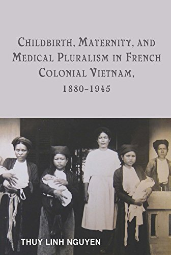 Childbirth, Maternity, and Medical Pluralism in French Colonial Vietnam, 1880-1945 (Rochester Studies in Medical History) by University of Rochester Press
