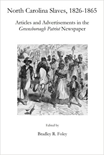 Book North Carolina Slaves, 1826-1865: Articles and Advertisements in the Greensborough Patriot Newspaper