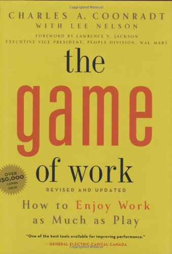 Game of Work, The: How to Enjoy Work as Much as Play