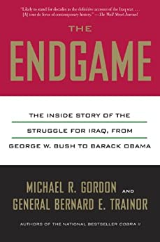 The Endgame: The Inside Story of the Struggle for Iraq, from George W. Bush to Barack Obama by [Gordon, Michael R.]