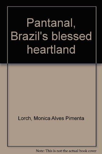 Pantanal, Brazil's blessed heartland - Lorch, Monica Alves Pimenta