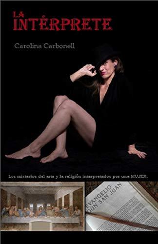 La Intérprete: Los misterios del arte y la religión interpretados por una MUJER por Carolina Carbonell