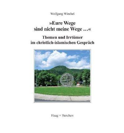 """Download """"Eure Wege sind nicht meine Wege ..."""": Themen und Irrt?mer im christlich-islamischen Gespr?ch (Paperback)(German) - Common pdf epub"""