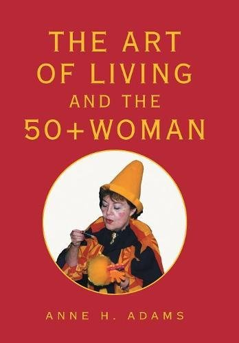 Read Online The Art of Living and the 50+ Woman pdf epub
