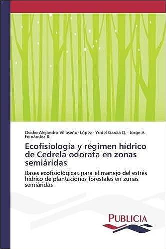Ecofisiología y régimen hídrico de Cedrela odorata en zonas semiáridas (Spanish Edition): Villaseñor López Ovidio Alejandro, García Q. Yudel, Fernández B. ...