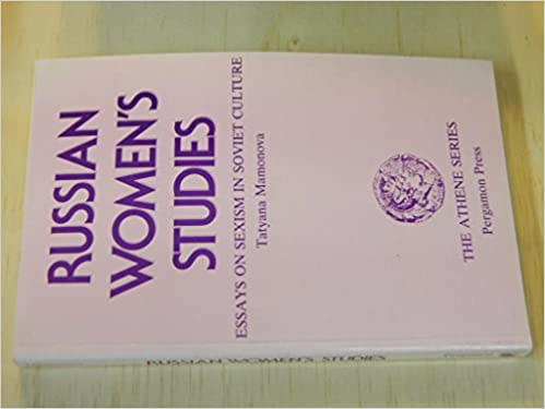 russian women s studies essays on sexism in soviet culture russian women s studies essays on sexism in soviet culture athene series tatyana maxwell margaret mamonova 9780080364810 com books