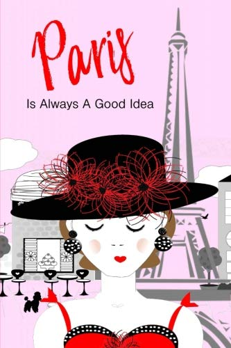 Paris Is Always A Good Idea: Parisian Girl Fashion Illustration Cute Girly Paris Gift Handy For Writing Addresses, Phone Numbers, Shopping Lists, ... Memo - Notebook  50 Ruled  Pages 6