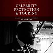 An Introduction to Celebrity Protection and Touring: A Guide to Mastering the Business of VIP Security