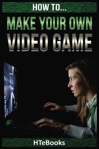 How-To-Make-Your-Own-Video-Game-Quick-Start-Guide