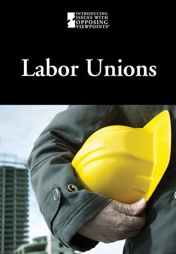 Labor Unions (Introducing Issues With Opposing Viewpoints) pdf