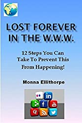 Lost Forever In The W.W.W.: 12 Steps You Can Take To Prevent This From Happening