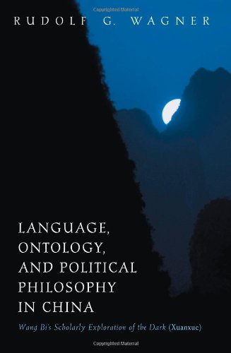 Language, Ontology, and Political Philosophy in China: Wang Bi's Scholarly Exploration of the Dark (Xuanxue) (SUNY serie
