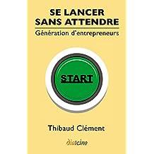 Se lancer sans attendre (French Edition)