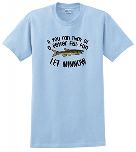 If You Can Think of a Better Fish Pun Let Minnow T-Shirt Large Light Blue ()