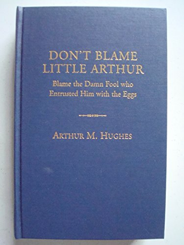 Don't blame little Arthur: Blame the damn fool who entrusted him with the eggs