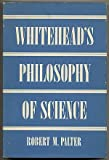 Whitehead's Philosophy of Science, Robert M. Palter, 0226645231