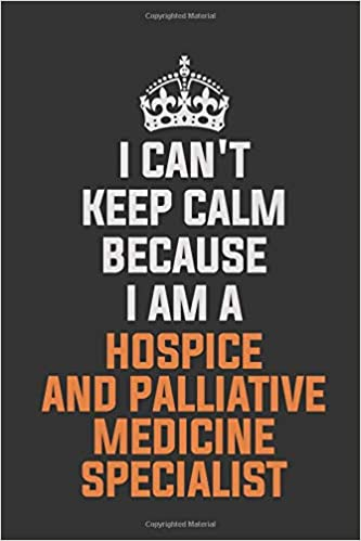 I Can\'t Keep Calm Because I Am A Hospice and palliative ...
