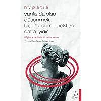 Yanlış da Olsa Düşünmek Hiç Düşünmemekten Daha İyidir - Hypatia: Düşünce Tarihinin İlk Bilim Kadını