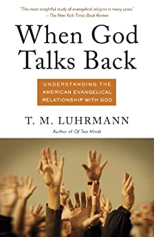 When God Talks Back: Understanding the American Evangelical Relationship with God by [Luhrmann, T.M.]
