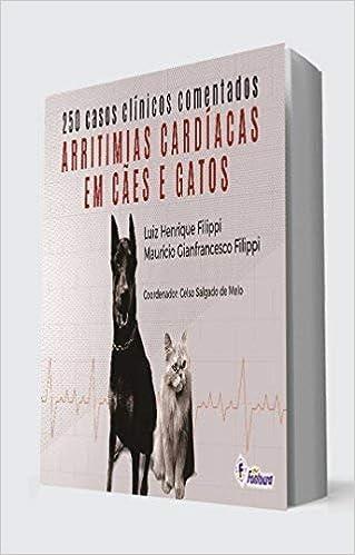 Arritmias cardiacas em cães e gatos- 250 casos clínicos comentados: Luiz Henrique Filippi: 9788583340423: Amazon.com: Books