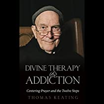DIVINE THERAPY AND ADDICTION: CENTERING PRAYER AND THE TWELVE STEPS